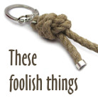 These foolish things...